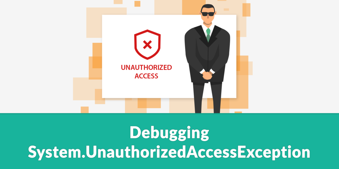 debugging-system-unauthorizedaccessexception.png