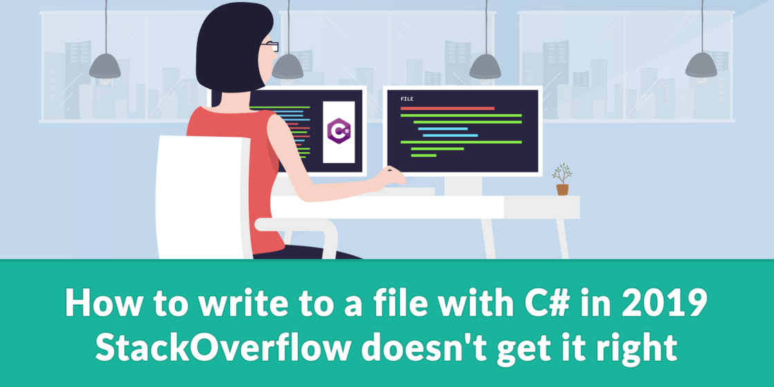 how-to-write-to-a-file-with-csharp-in-2019-stackoverflow-doesnt-get-it-right.png